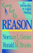 Come, Let Us Reason: An Introduction to Logical Thinking