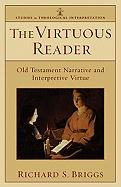 The Virtuous Reader: Old Testament Narrative and Interpretive Virtue