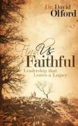 Find Us Faithful: Leadership That Leaves a Legacy - Olford, David