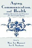 Aging, Communication, and Health: Linking Research and Practice for Successful Aging