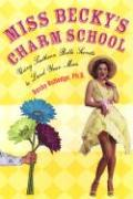 Miss Becky's Charm School: Using Southern Belle Secrets to Land Your Man - Rutledge, Becky