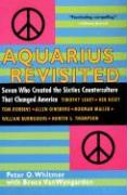 Aquarius Revisited: Seven Who Created the Sixties Counterculture That Changed America