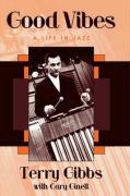 Good Vibes: A Life in Jazz: A Life in Jazz