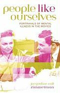 People Like Ourselves: Portrayals of Mental Illness in the Movies: Portrayals of Mental Illness in the Movies