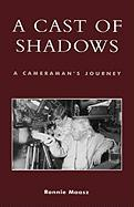 A Cast of Shadows: A Cameraman's Journey