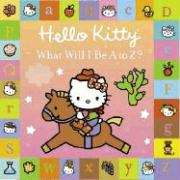 Hello Kitty: What Will I Be A to Z?