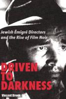 Driven to Darkness: Jewish Emigre Directors and the Rise of Film Noir