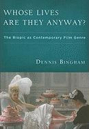 Whose Lives Are They Anyway?: The Biopic as Contemporary Film Genre