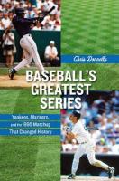 Baseball's Greatest Series: Yankees, Mariners, and the 1995 Matchup That Changed History