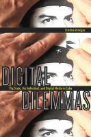 Digital Dilemmas: The State, the Individual, and Digital Media in Cuba