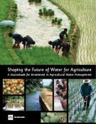 Shaping the Future of Water for Agriculture: A Sourcebook for Investment in Agricultural Water Management - World Bank Group