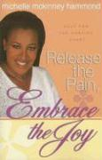 Release the Pain, Embrace the Joy: Help for the Hurting Heart - Hammond, Michelle McKinney
