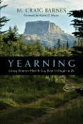 Yearning: Living Between How It Is & How It Ought to Be - Barnes, M. Craig