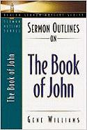 Sermon Outlines on the Book of John - Williams, Gene