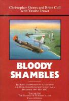 Bloody Shambles Volume Two: The Complete Account of the Air War in the Far East, from the Defence of Sumatra to the Fall of Burma, 1942