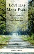 Love Has Many Faces: When You Find a Friend You Find a Circle of Love - Turney, Denise