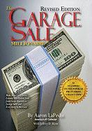 The Garage Sale Millionaire: Make Money in a Down Economy with Hidden Finds from Estate Auctions to Garage Sales and Everything In-Between! - Lapedis, Aaron
