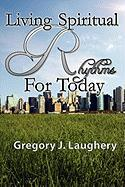 Living Spiritual Rhythms for Today - Laughery, Gregory J.