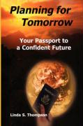 Planning for Tomorrow, Your Passport to a Confident Future - Thompson, Linda S.