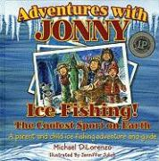 Adventures with Jonny: Ice Fishing! the Coolest Sport on Earth: A Parent and Child Ice Fishing Adventure and Guide