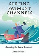 Surfing Payment Channels, Mastering the Fraud Tsunami - Pitts, James D.