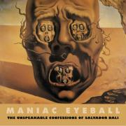 Maniac Eyeball: The Unspeakable Confessions of Salvador Dali (Solar Art Directives)