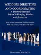 Wedding Directing and Coordinating: A Training Manual with Challenging Stories and Scenarios - Parker, Elaine M.