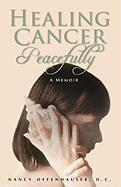 Healing Cancer Peacefully - Offenhauser, Nancy W.