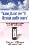 Mama, It Ain't Over 'Til the Pink Marble Comes. - Williams, Sandee; Willams, Sandee