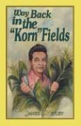 "Way Back in the ""Korn"" Fields (Second Edition)"