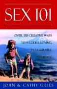 Sex 101: Over 350 Creative Way to a Godly, Loving, Pleasurable Marriage