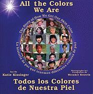 All the Colors We Are: Todos Los Colores de Nuestra Piel/The Story of How We Get Our Skin Color