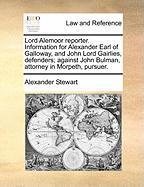 Lord Alemoor Reporter. Information for Alexander Earl of Galloway, and John Lord Gairlies, Defenders; Against John Bulman, Attorney in Morpeth, Pursue