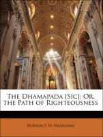 The Dhamapada [Sic]: Or, the Path of Righteousness - Hazeldine, Norton F. W.