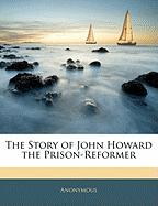 The Story of John Howard the Prison-Reformer - Anonymous