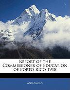 Report of the Commissioner of Education of Porto Rico 1918 - Anonymous