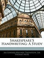Shakespeare's Handwriting: A Study - Thompson, Edward Maunde; More, Thomas