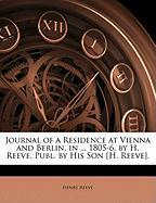 Journal of a Residence at Vienna and Berlin, in ... 1805-6, by H. Reeve, Publ. by His Son [H. Reeve]. - Reeve, Henry