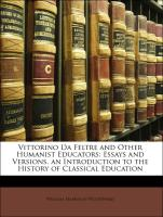 Vittorino Da Feltre and Other Humanist Educators: Essays and Versions. an Introduction to the History of Classical Education