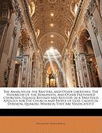 The Anarchy of the Ranters, and Other Libertines: The Hierarchy of the Romanists, and Other Pretended Churches, Equally Refused and Refuted, in a Two-