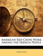 American Red Cross Work Among the French People - Ames, Fisher