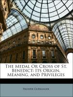The Medal Or Cross of St. Benedict: Its Origin, Meaning, and Privileges