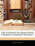 The Elements of Qualitative Chemical Analysis, Volume 2 - Stieglitz, Julius