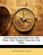 Southern History of the War: The Third Year of the War - Pollard, Edward Alfred
