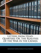 Letters from Head-Quarters: Or, the Realities of the War in the Crimea - Calthorpe, Somerset John Gough