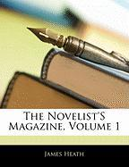 The Novelist's Magazine, Volume 1 - Heath, James