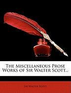 The Miscellaneous Prose Works of Sir Walter Scott... - Scott, Walter