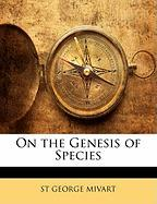 On the Genesis of Species - Mivart, St George