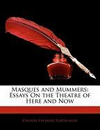 Masques and Mummers: Essays on the Theatre of Here and Now - Nirdlinger, Charles Frederic