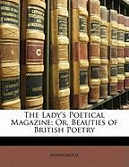 The Lady's Poetical Magazine; Or, Beauties of British Poetry - Anonymous